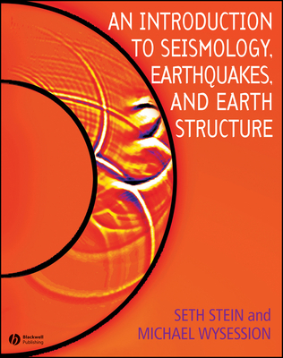 An Introduction to Seismology, Earthquakes, and Earth Structure - Stein, Seth, and Wysession, Michael