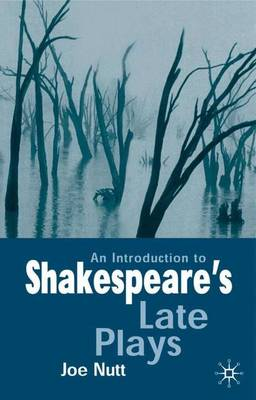 An Introduction to Shakespeare's Late Plays - Nutt, Joe