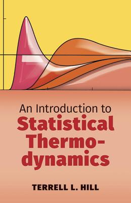 An Introduction to Statistical Thermodynamics - Hill, Terrell L