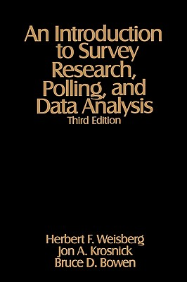 An Introduction to Survey Research, Polling, and Data Analysis - Weisberg, Herbert F, Dr., and Krosnick, Jon A, Dr., and Bowen, Bruce D