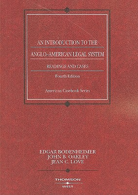An Introduction to the Anglo-American Legal System: Readings and Cases - Bodenheimer, Edgar, and Oakley, John B, and Love, Jean C