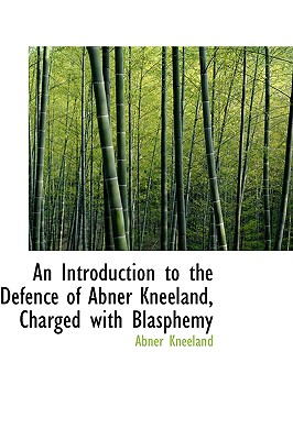 An Introduction to the Defence of Abner Kneeland Charged with Blasphemy - Kneeland, Abner