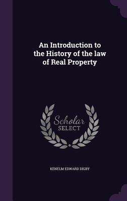 An Introduction to the History of the Law of Real Property - Digby, Kenelm Edward