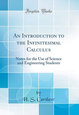An Introduction to the Infinitesimal Calculus: Notes for the Use of Science and Engineering Students (Classic Reprint) - Carslaw, H S