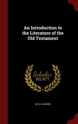 An Introduction to the Literature of the Old Testament - S R Driver, DD