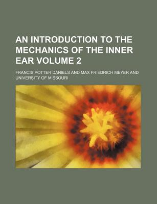 An Introduction to the Mechanics of the Inner Ear Volume 2 - Daniels, Francis Potter