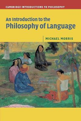 An Introduction to the Philosophy of Language - Morris, Michael