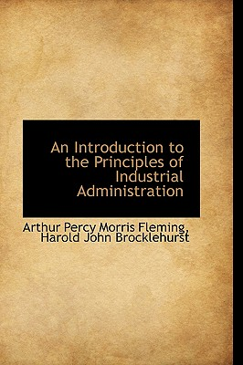 An Introduction to the Principles of Industrial Administration - Fleming, Arthur Percy Morris