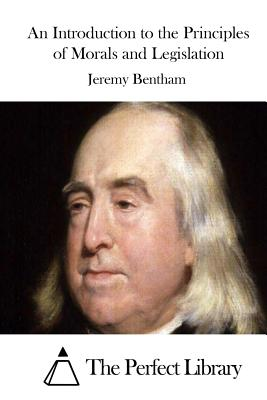 An Introduction to the Principles of Morals and Legislation - Bentham, Jeremy, and The Perfect Library (Editor)