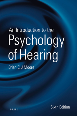 An Introduction to the Psychology of Hearing - Moore, Brian