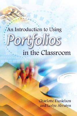 An Introduction to Using Portfolios in the Classroom - Danielson, Charlotte, and Abrutyn, Leslye