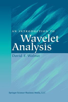 An Introduction to Wavelet Analysis - Walnut, David F.