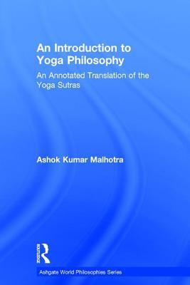 An Introduction to Yoga Philosophy: An Annotated Translation of the Yoga Sutras - Malhotra, Ashok Kumar