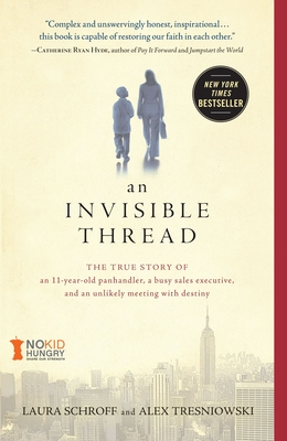 An Invisible Thread: The True Story of an 11-Year-Old Panhandler, a Busy Sales Executive, and an Unlikely Meeting with Destiny - Schroff, Laura, and Tresniowski, Alex