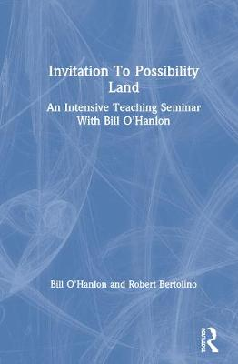 An Invitation to Possibility Land: An Intensive Seminar with Bill O'Hanlon - O'Hanlon, Bill, M.S.