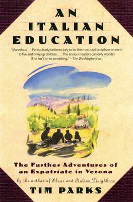An Italian Education: The Further Adventures of an Expatriate in Verona - Parks, Tim