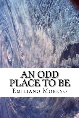 An Odd Place to Be - Moreno, Emiliano D