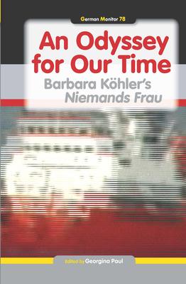An Odyssey for Our Time: Barbara Kohler's Niemands Frau - Paul, Georgina (Volume editor)