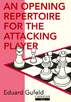 An Opening Repertoire for the Attacking Player - Gufeld, Eduard, Grandmaster