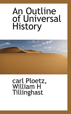 An Outline of Universal History - Ploetz, Carl, and Tillinghast, William H