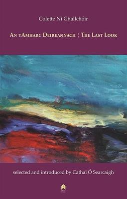 An Tamharc Deireannach: The Last Look - Ni Ghallchoir, Colette