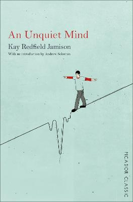An Unquiet Mind: A Memoir of Moods and Madness - Jamison, Kay Redfield, and Solomon, Andrew (Introduction by)