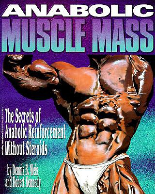 Anabolic Muscle Mass: The Secrets of Anabolic Reinforcement Without Steroids - Weis, Dennis B, and Kennedy, Robert, and Gelb, Irvin J (Photographer)