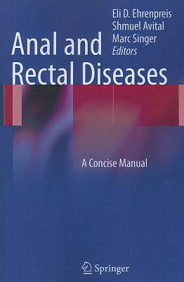 Anal and Rectal Diseases: A Concise Manual - Ehrenpreis, Eli D (Editor), and Avital, Shmuel (Editor), and Singer, Mark (Editor)