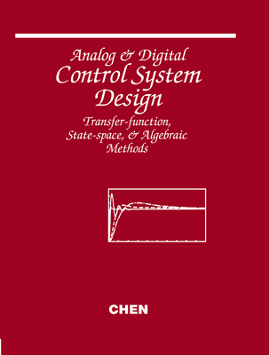 Analog and Digital Control System Design: Transfer-Function, State-Space, and Algebraic Methods - Chen, Chi-Tsong