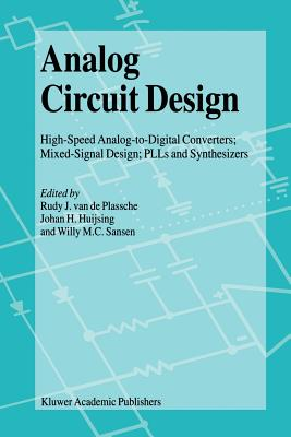 Analog Circuit Design: High-Speed Analog-to-Digital Converters, Mixed Signal Design; PLLs and Synthesizers - Plassche, Rudy J. van de (Editor), and Huijsing, Johan H. (Editor), and Sansen, Willy M. C. (Editor)