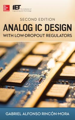 Analog IC Design with Low-Dropout Regulators - Rincon-Mora, Gabriel A