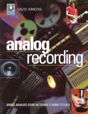 Analog Recording: Using Vintage Gear in Today's Home Studio - Simons, David