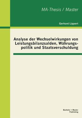 Analyse Der Wechselwirkungen Von Leistungsbilanzsalden, Wahrungspolitik Und Staatsverschuldung - Lippert, Gerhard