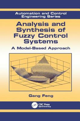 Analysis and Synthesis of Fuzzy Control Systems: A Model-Based Approach - Feng, Gang