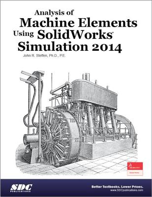 Analysis of Machine Elements Using SolidWorks Simulation 2014 - Steffen, John R.