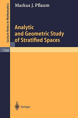 Analytic and Geometric Study of Stratified Spaces: Contributions to Analytic and Geometric Aspects - Pflaum, Markus J