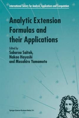 Analytic Extension Formulas and their Applications - Saitoh, S. (Editor), and Hayashi, N. (Editor), and Yamamoto, M. (Editor)