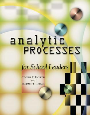 Analytic Processes for School Leaders - Richetti, Cynthia T, and Tregoe, Benjamin B