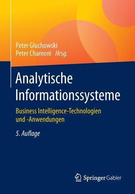 Analytische Informationssysteme: Business Intelligence-Technologien Und -Anwendungen - Gluchowski, Peter (Editor), and Chamoni, Peter (Editor)