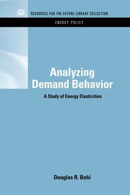 Analyzing Demand Behavior: A Study of Energy Elasticities - Bohi, Douglas R.