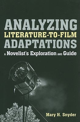 Analyzing Literature-To-Film Adaptations: A Novelist's Exploration and Guide - Snyder, Mary H