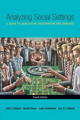 Analyzing Social Settings: A Guide to Qualitative Observation and Analysis - Lofland, John, Dr., and Lofland, Lyn H, Professor, and Snow, David