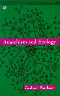 Anarchism and Ecology - Purchase, Graham
