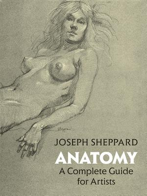Anatomy: A Complete Guide for Artists - Sheppard, Joseph