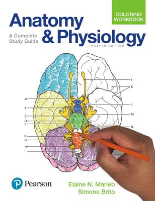 Anatomy and Physiology Coloring Workbook: A Complete Study Guide - Marieb, Elaine N., and Brito, Simone