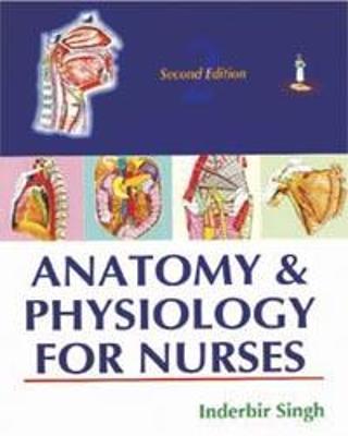 Anatomy and Physiology for Nurses - Singh, Inderbir