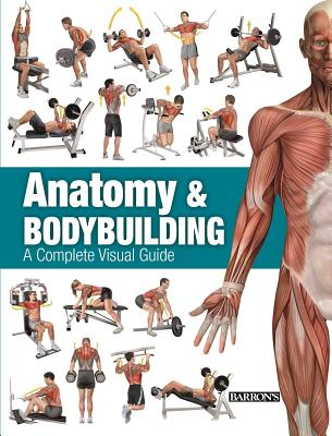 Anatomy & Bodybuilding: A Complete Visual Guide - Linares, Ricardo Canovas, and Caanovas, Ricardo