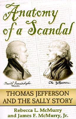 Anatomy of a Scandal: The Thomas Jefferson & the Sally Story - McMurry, Rebecca L, and McMurry, James F, Jr., and Mayer, David N, PH.D. (Foreword by)