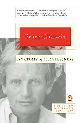 Anatomy of Restlessness: Selected Writings 1969-1989 - Chatwin, Bruce