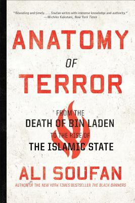 Anatomy of Terror: From the Death of Bin Laden to the Rise of the Islamic State - Soufan, Ali